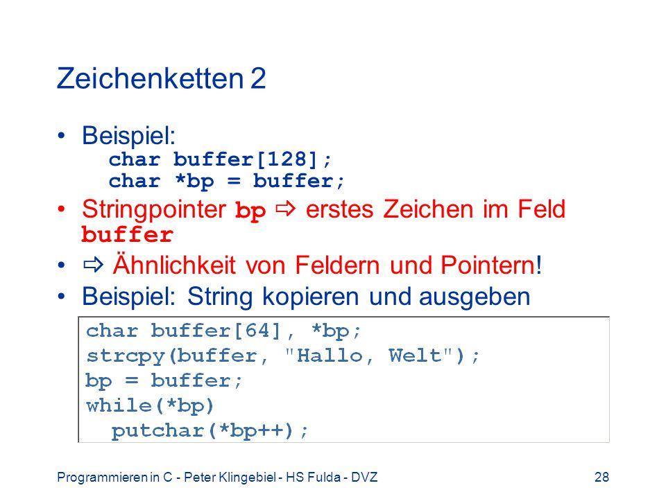 Zeichenketten 2 Beispiel: char buffer[128]; char *bp = buffer;